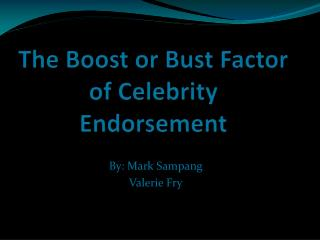 The Boost or Bust Factor of Celebrity Endorsement