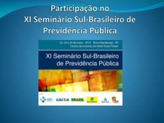 Participação no  XI Seminário Sul-Brasileiro de Previdência Pública
