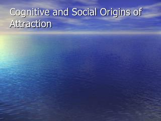 Cognitive and Social Origins of Attraction