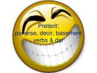 Preterit: ponerse, decir, basement verbs & dar