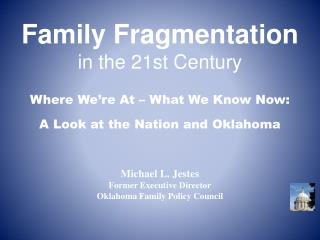 Family Fragmentation in the 21st Century Where We're At – What We Know Now: