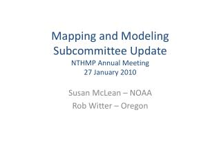 Mapping and Modeling Subcommittee Update NTHMP Annual Meeting 27 January 2010