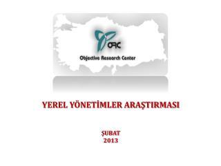 YEREL YÖNETİMLER ARAŞTIRMASI ŞUBAT 2013
