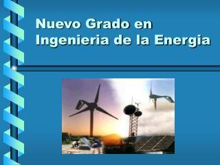 Nuevo Grado en  Ingenieria de la Energia
