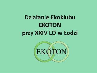 Działanie  Ekoklubu EKOTON  przy XXIV LO w Łodzi