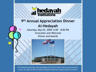 9 th  Annual Appreciation Dinner Al-Hedayah Saturday, May 03, 2009: 6:00 – 8:00 PM