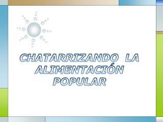 CHATARRIZANDO  LA ALIMENTACIÓN POPULAR