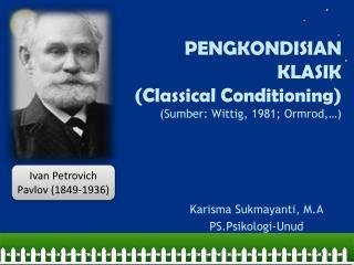 PENGKONDISIAN  KLASIK ( Classical Conditioning) ( Sumber : Wittig, 1981;  Ormrod ,…)