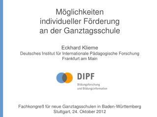 Möglichkeiten individueller Förderung an der Ganztagsschule  Eckhard Klieme
