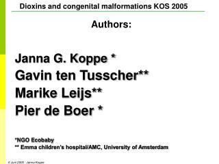 Janna G. Koppe * Gavin ten Tusscher** Marike Leijs** Pier de Boer * *NGO Ecobaby