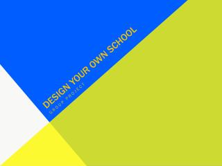 Design your own school