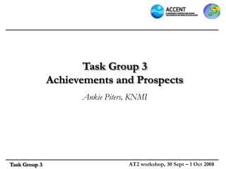 Task Group 3  Achievements and Prospects Ankie Piters, KNMI