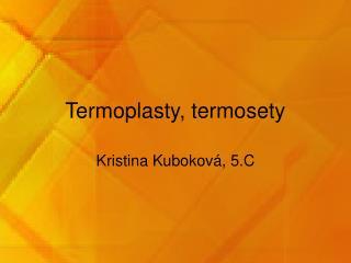 Termoplasty, termosety