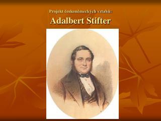 Projekt českoněmeckých vztahů: Adalbert Stifter