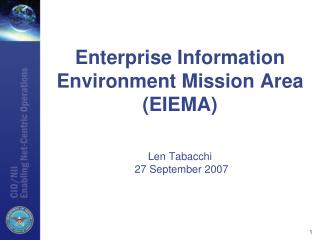 Enterprise Information Environment Mission Area (EIEMA) Len Tabacchi  27 September 2007