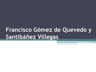 Francisco Gómez de Quevedo y Santibáñez Villegas