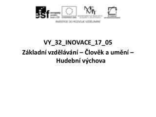 VY_32_INOVACE_17_05 Základní vzdělávání – Člověk a umění – Hudební výchova