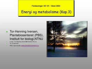 Forelesninger i BI 101 - V�ren 2003 Energi og metabolisme (Kap.3)