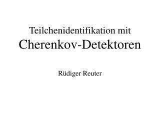 Teilchenidentifikation mit Cherenkov-Detektoren