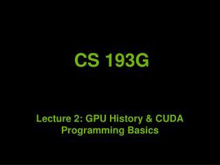 Lecture 2: GPU History & CUDA Programming Basics