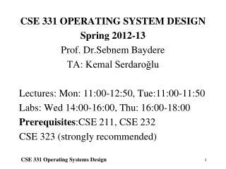 CSE 331 OPERATING SYSTEM DESIGN Spring 2012-13 Prof. Dr.Sebnem Baydere TA: Kemal Serdaroğlu