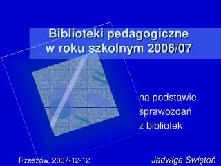 Biblioteki pedagogiczne  w roku szkolnym 2006/07