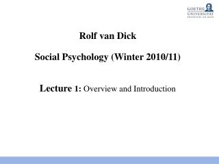 Rolf van Dick  Social Psychology (Winter 2010/11)  Lecture  1:  Overview and Introduction