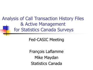 Analysis of Call Transaction History Files  & Active Management  for Statistics Canada Surveys