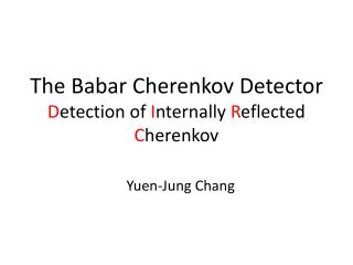 The Babar Cherenkov Detector D etection of  I nternally  R eflected C herenkov