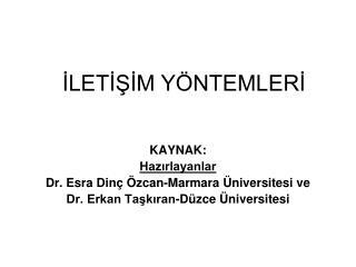 KAYNAK: Hazırlayanlar Dr. Esra Dinç Özcan-Marmara Üniversitesi ve