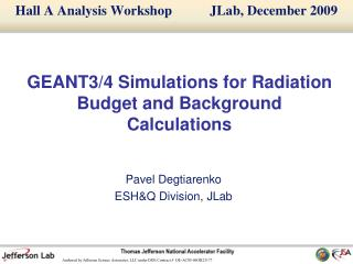GEANT3/4 Simulations for Radiation Budget and Background Calculations