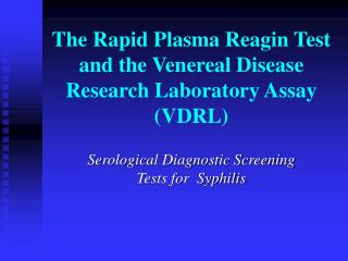 The Rapid Plasma Reagin Test and the Venereal Disease Research Laboratory Assay (VDRL)