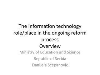 The Information technology role/place in the ongoing reform process Overview
