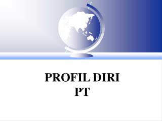 P ROFIL DIRI  PT