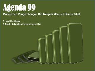 Agenda 99 Manajemen  Pengembangan Diri Menjadi Manusia Bermartabat 9 Level Kehidupan