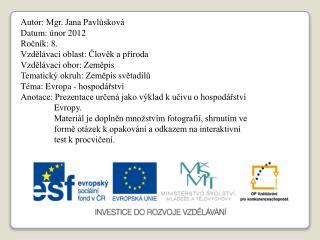Autor: Mgr. Jana Pavlůsková Datum: únor 2012 Ročník: 8. Vzdělávací oblast: Člověk a příroda