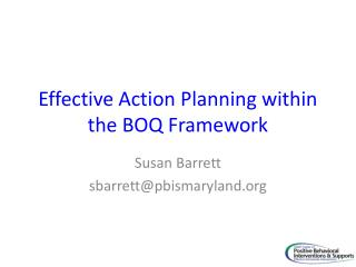 Effective Action Planning within the BOQ Framework