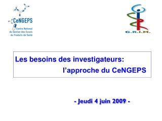 Les besoins des investigateurs: l'approche du CeNGEPS