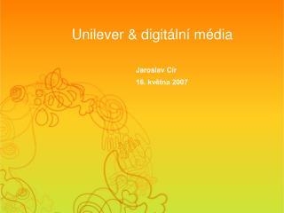 Unilever &  d igit ální média