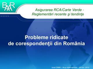 Probleme ridicate  de corespondenţii din România