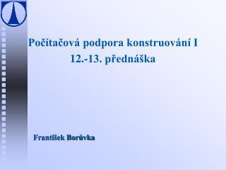 Počítačová podpora konstruování I 12.-13. přednáška