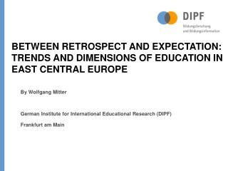 BETWEEN RETROSPECT AND EXPECTATION: TRENDS AND DIMENSIONS OF EDUCATION IN EAST CENTRAL EUROPE