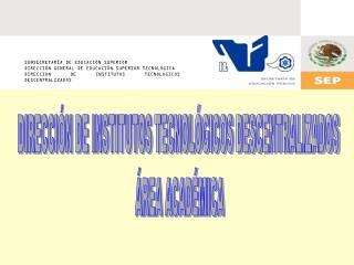 SUBSECRETARÍA DE EDUCACIÓN SUPERIOR DIRECCIÓN GENERAL DE EDUCACIÓN SUPERIOR TECNOLÓGICA