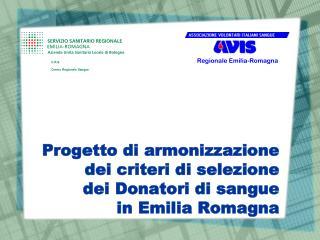 Progetto di armonizzazione  dei criteri di selezione  dei Donatori di sangue  in Emilia Romagna