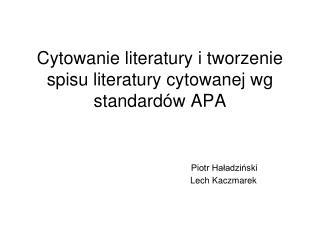 Cytowanie literatury i tworzenie spisu literatury cytowanej wg standard w APA                             Piotr Haladzin