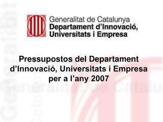 Pressupostos del Departament d'Innovació, Universitats i Empresa per a l'any 2007