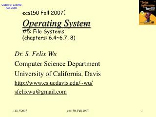 ecs150 Fall 2007 : Operating System #5: File Systems (chapters: 6.4~6.7, 8)
