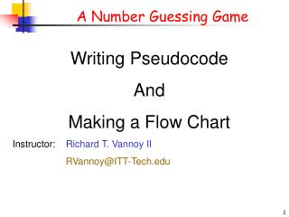 Writing Pseudocode And Making a Flow Chart Instructor:     Richard T. Vannoy II