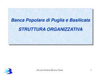 Banca Popolare di Puglia e Basilicata STRUTTURA ORGANIZZATIVA
