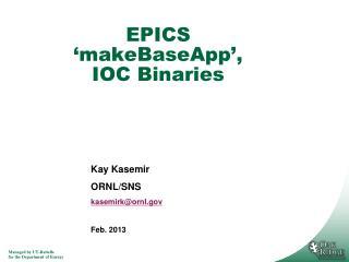EPICS � makeBaseApp � , IOC Binaries